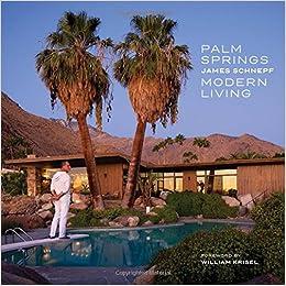 Palm Springs Modern Living: James Schnepf: 9781423636946: Amazon.com: Books
