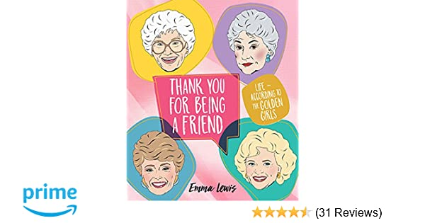 a9c6d2da0 Amazon.com: Thank You for Being a Friend: Life According to The Golden  Girls (9781925418569): Emma Lewis, Chantel DeSousa: Books