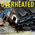 Overheated: How Climate Change Will Cause Floods, Famine, War, and Disease Audiobook by Andrew T. Guzman Narrated by Fleet Cooper