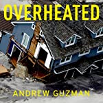 Overheated: How Climate Change Will Cause Floods, Famine, War, and Disease | Andrew T. Guzman