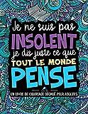 je ne suis pas insolent je dis juste ce que tout le monde pense un livre de coloriage d?cal? pour adultes french edition