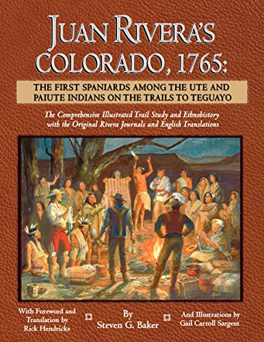 Juan Rivera's Colorado, 1765: The First Spaniards Among the Ute and Paiute Indians on the Trails to Teguayo ()