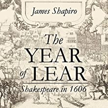 The Year of Lear: Shakespeare in 1606 Audiobook by James Shapiro Narrated by Robert Fass