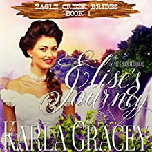 Mail Order Bride - Elise's Journey: Eagle Creek Brides, Book 1 Audiobook by Karla Gracey Narrated by J. Scott Bennett