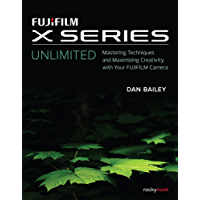 FUJIFILM X Series Unlimited: Mastering Techniques and Maximizing Creativity with Your FUJIFILM Camera (English Edition)