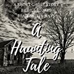 A Haunting Tale: A Short Ghost Story | Bill Stokes