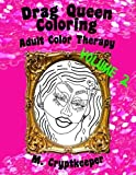 Drag Queen Coloring Book Volume 2: Adult Color Therapy: Featuring Trixie Mattel, Adore Delano, Bianca Del Rio, Chad Michaels, Kenya Michaels, Latrice And Violet Chachki From Rupaul's Drag Race