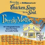 Chicken Soup for the Soul: Family Matters: 101 Unforgettable Stories about Our Nutty but Lovable Families | Jack Canfield,Mark Victor Hansen,Amy Newmark (editor),Susan M. Heim,Bruce Jenner (foreword)