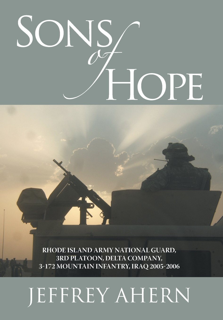 Download Sons of Hope: Rhode Island Army National Guard, 3rd Platoon, Delta Company, 3-172 Mountain Infantry, Iraq 2005-2006 PDF