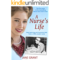A Nurse's Life: Heart-warming and humorous tales from a 1950s student nurse (Nurse Jane Grant Book 1)