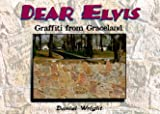 Front cover for the book Dear Elvis: Graffiti from Graceland by Daniel Wright