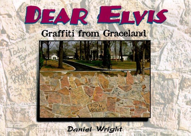 Dear Elvis: Graffiti from Graceland
