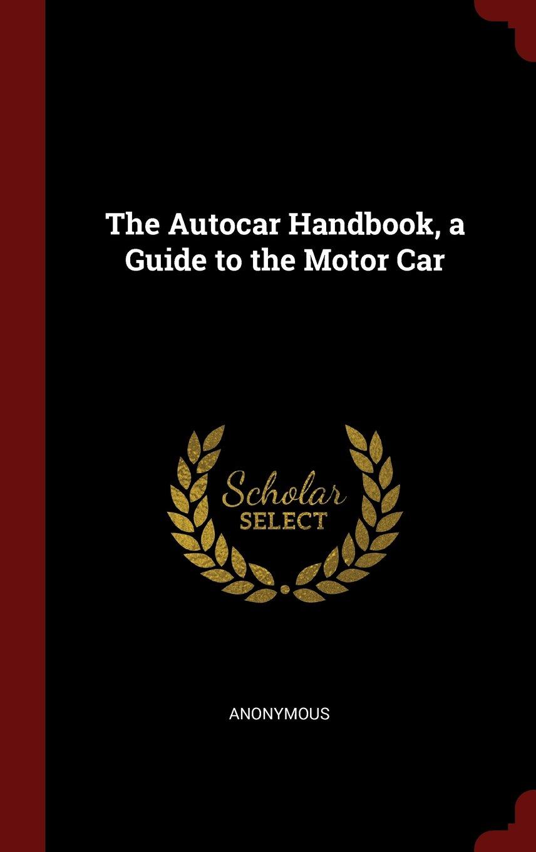 The Autocar Handbook, a Guide to the Motor Car ebook