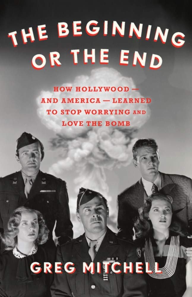 Beginning Or The End How Hollywood And America Learned To Stop Worrying And Love The Bomb Amazon De Mitchell Greg Fremdsprachige Bücher