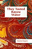 img - for They Tasted Bayou Water book / textbook / text book