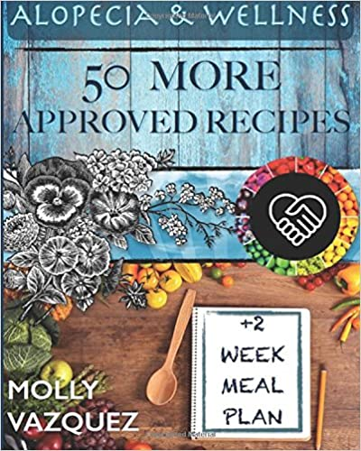 Alopecia and Wellness Meal Plan Cookbook: 50 Approved Recipes and Two Week Meal Plan