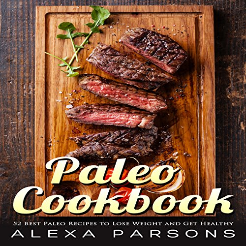 Paleo Cookbook: 52 Best Paleo Recipes to Lose Weight and Get Healthy by Alexa Parsons