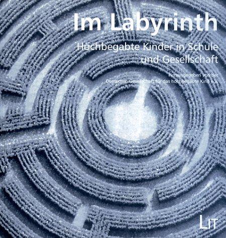Im Labyrinth: Hochbegabte Kinder in Schule und Gesellschaft
