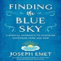 Finding the Blue Sky: A Mindful Approach to Choosing Happiness Here and Now Audiobook by Dr. Joseph Emet Narrated by Sean Pratt