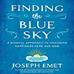 Finding the Blue Sky: A Mindful Approach to Choosing Happiness Here and Now | Dr. Joseph Emet