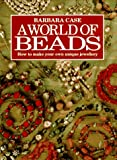 A World of Beads, Barbara Case, 071530190X