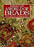 A World of Beads, Barbara Case, 071530190X