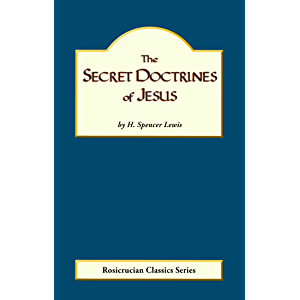 The Secret Doctrines of Jesus (Rosicrucian Order, AMORC Kindle Editions)