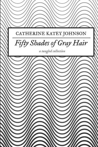 Fifty Shades of Gray Hair: a tangled collection (Gray Hair Shades)