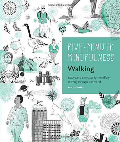 5-Minute Mindfulness: Walking: Essays and Exercises for Mindfully Moving Through the World (Five-Minute Mindfulness)