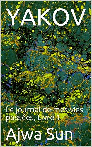 YAKOV: Le journal de mes vies passées, Livre 1 (French Edition)