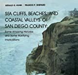 Sea Cliffs, Beaches, and Coastal Valleys of San Diego County : Some Amazing Histories and Some Horrifying Implications, Kuhn, Gerald G. and Shepard, Francis P., 0520051181