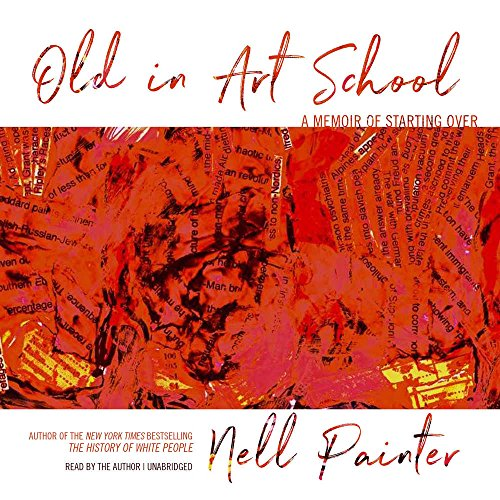 PDF Download Old In Art School A Memoir Of Starting Over Full Book By Nell Painter