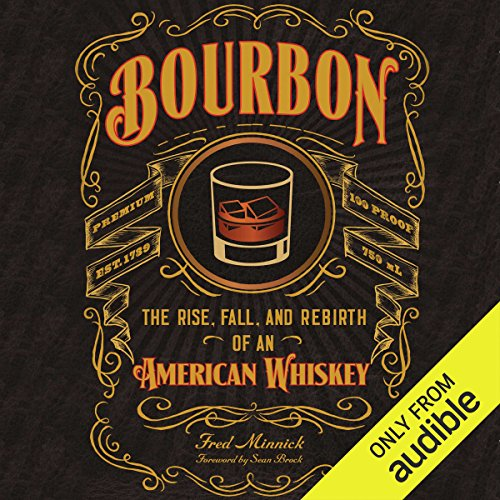 Bourbon: The Rise, Fall, and Rebirth of an American Whiskey by Audible Studios