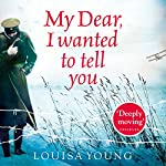 My Dear I Wanted to Tell You | Louisa Young