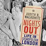 Nights Out: Life in Cosmopolitan London | Judith R. Walkowitz