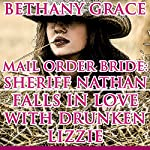Mail Order Bride: Sheriff Nathan Falls in Love with Drunken Lizzie | Bethany Grace
