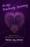 M-Joy Practically Speaking: Matrix Energetics and Living Your Infinite Potential