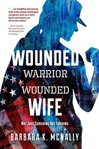 Wounded Warrior, Wounded Wife: Not Just Surviving But Thriving by [McNally, Barbara K.]