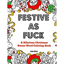 Festive as Fuck: A Hilarious Christmas Swear Word Coloring Book: Adult Coloring Book