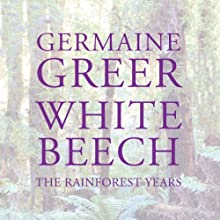 White Beech: The Rainforest Years Audiobook by Germaine Greer Narrated by Saskia Maarleveld