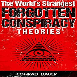 The World's Strangest Forgotten Conspiracy Theories