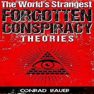 The World's Strangest Forgotten Conspiracy Theories Audiobook