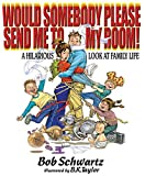 Would Somebody Please Send Me to My Room! A Hilarious Look at Family Life