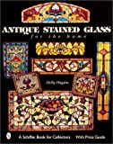 Antique Stained Glass Windows for the Home, Molly Higgins, 0764313118