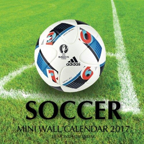 Soccer Mini Wall Calendar 2017: 16 Month Calendar