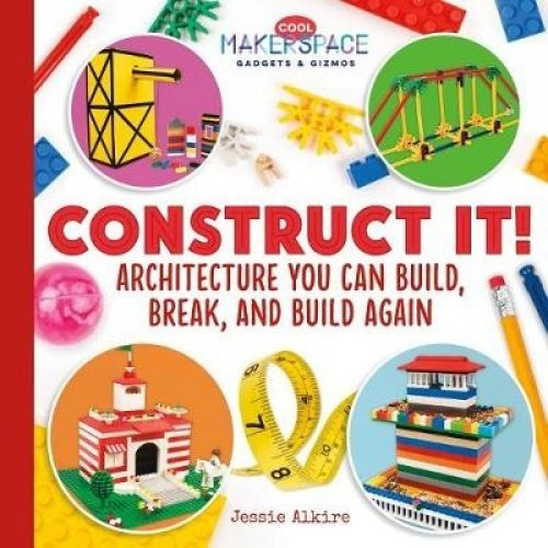 Download Construct It! Architecture You Can Build, Break, and Build Again (Cool Makerspace Gadgets & Gizmos) PDF