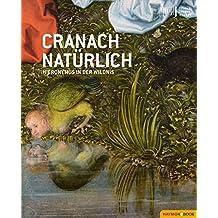 Cranach natürlich: Hieronymus in der Wildnis (German Edition)
