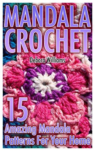 Mandala Crochet: 15 Amazing Mandala Patterns For Your Home: (Crochet Patterns, Crochet Stitches, Crochet Book) Home Crochet Pattern