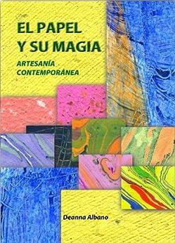 EL PAPEL Y SU MAGIA ARTESANÍA CONTEMPORÁNEA (Spanish Edition) by [Albano, Deanna]
