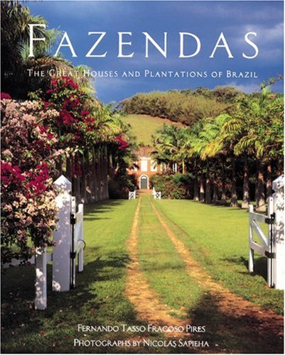 Fazendas: The Great Houses and Plantations of Brazil by